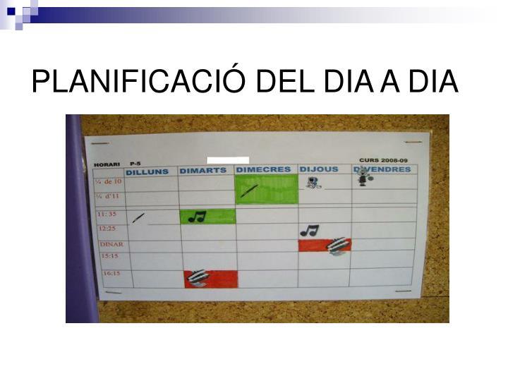 PLANIFICACIÓ DEL DIA A DIA