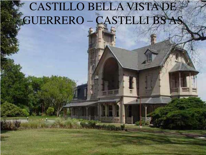CASTILLO BELLA VISTA DE GUERRERO – CASTELLI BS AS