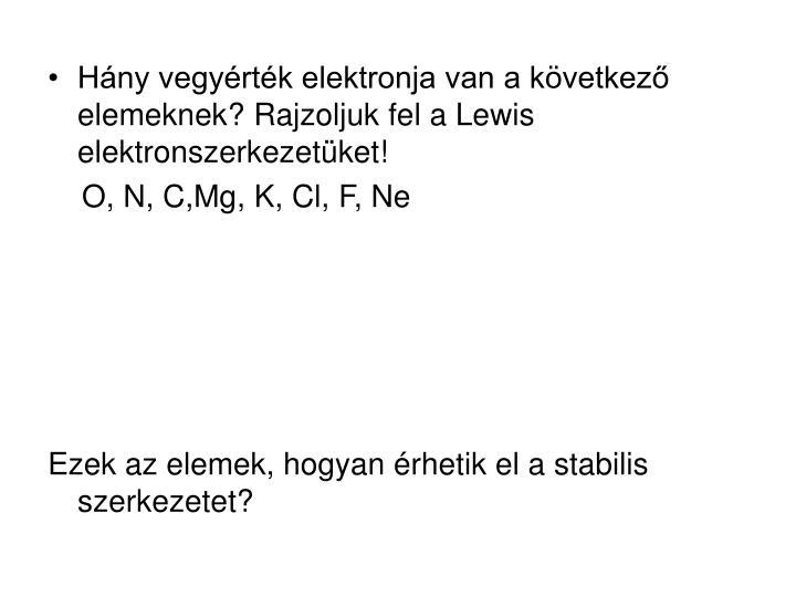 Hány vegyérték elektronja van a következő elemeknek? Rajzoljuk fel a Lewis elektronszerkezetüket!
