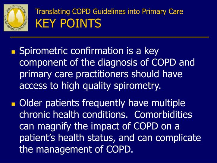 Spirometric confirmation is a key component of the diagnosis of COPD and primary care practitioners should have access to high quality spirometry.