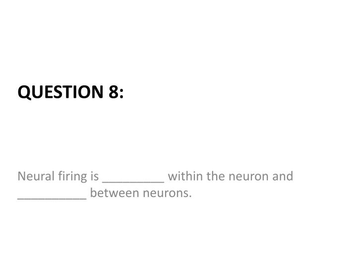 Neural firing is _________ within the neuron and __________ between neurons.