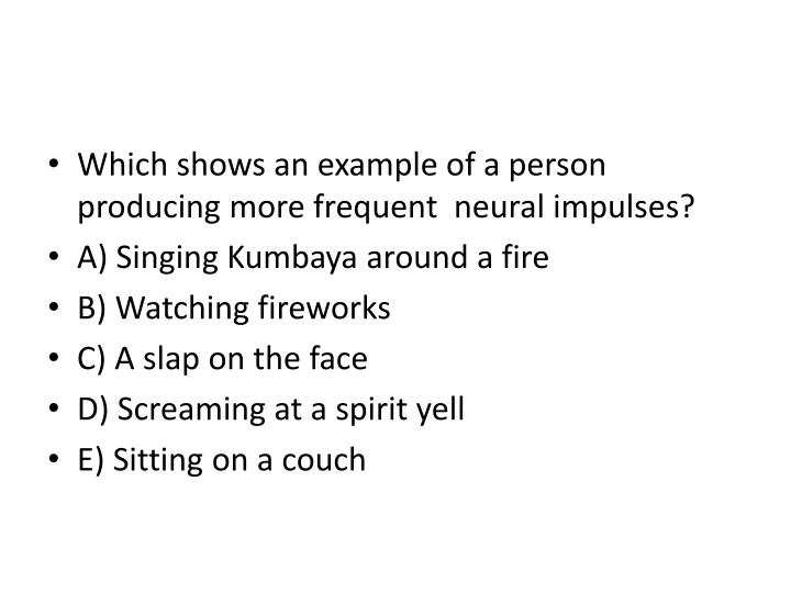 Which shows an example of a person producing more frequent  neural impulses?
