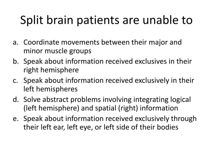 Split brain patients are unable to