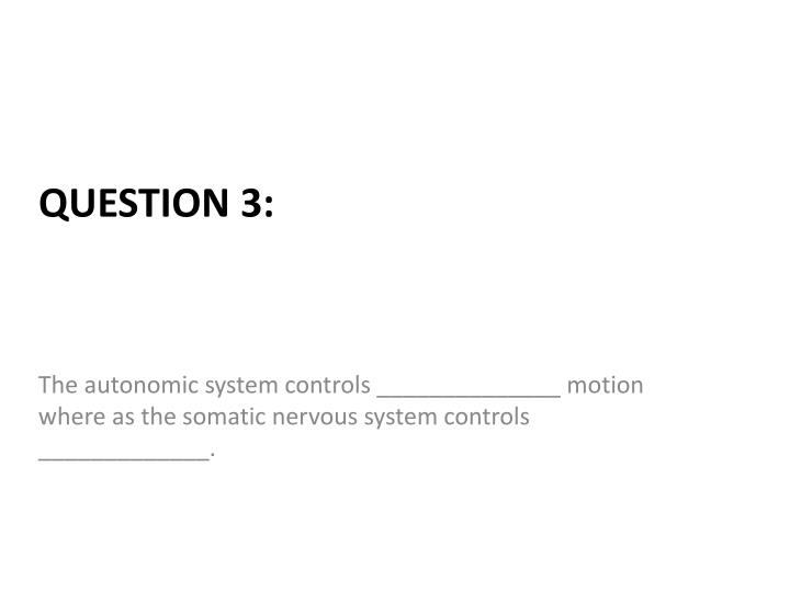 The autonomic system controls ______________ motion where as the somatic nervous system controls _____________.