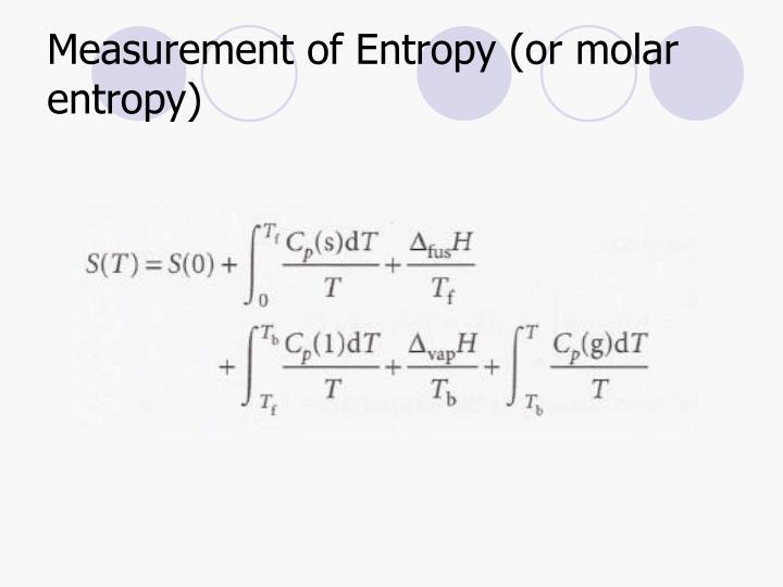 Measurement of Entropy (or molar entropy)