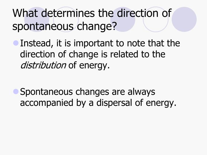 What determines the direction of spontaneous change?