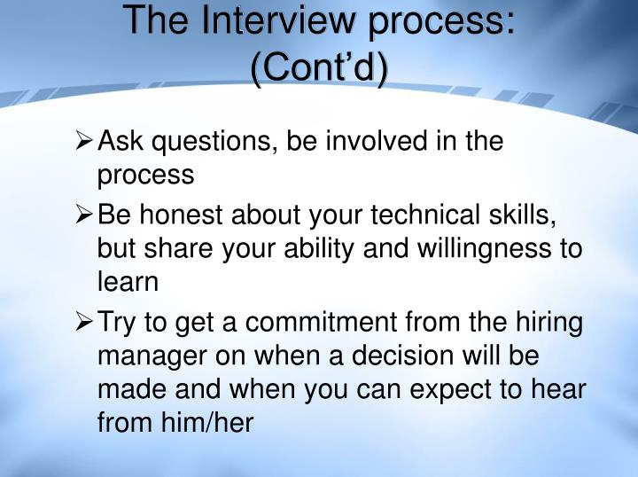 The Interview process: (Cont'd)