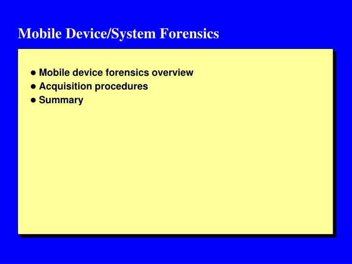 Mobile Device/System Forensics