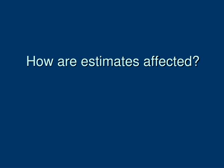 How are estimates affected?