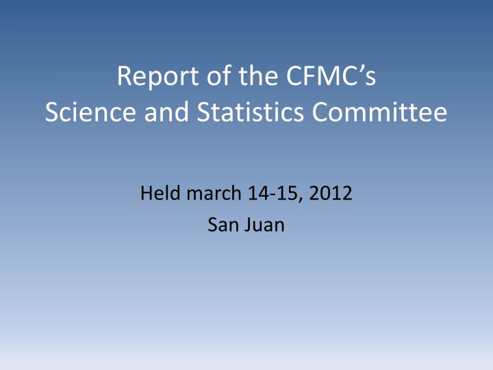 Report of the cfmc s science and statistics committee