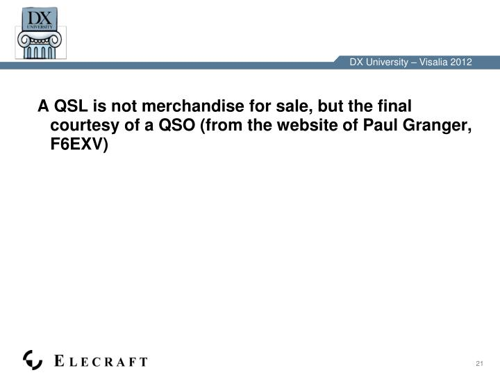 A QSL is not merchandise for sale, but the final courtesy of a QSO (from the website of Paul Granger, F6EXV)