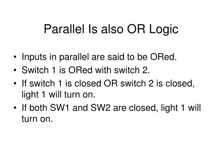 Parallel Is also OR Logic
