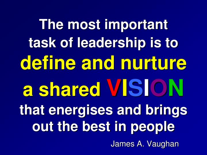 The most important               task of leadership is to