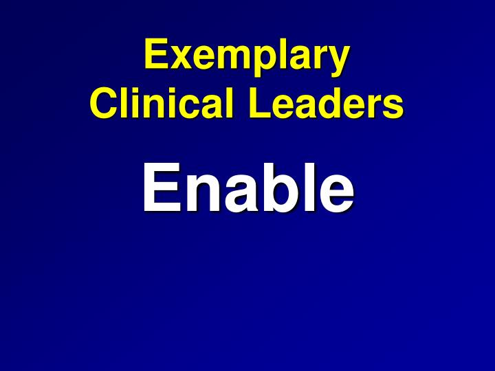 Exemplary              Clinical Leaders