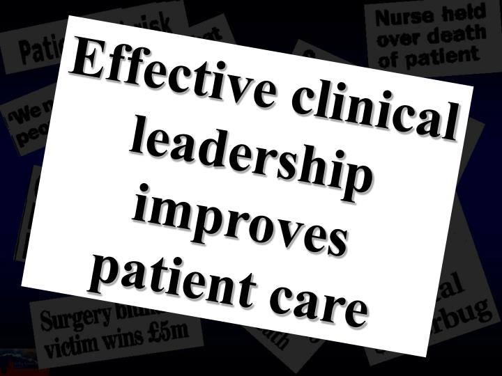Effective clinical leadership                              improves        patient care