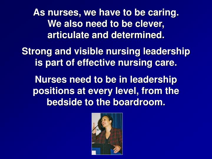 As nurses, we have to be caring.                              We also need to be clever,