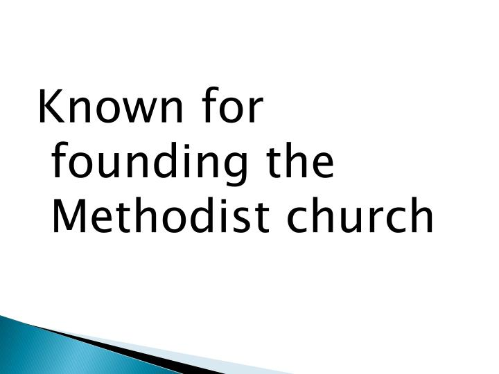 Known for founding the Methodist church