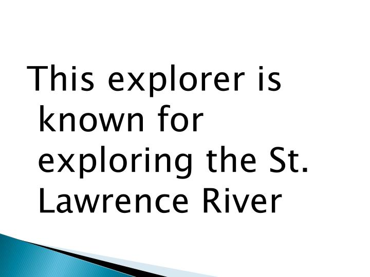 This explorer is known for exploring the St. Lawrence River