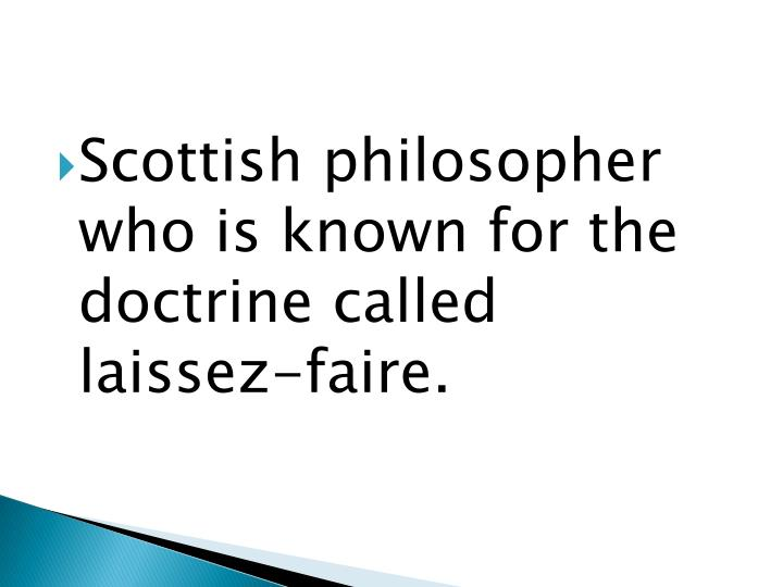 Scottish philosopher who is known for the doctrine called laissez-faire.