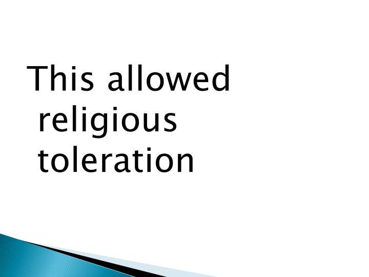 This allowed  religious toleration