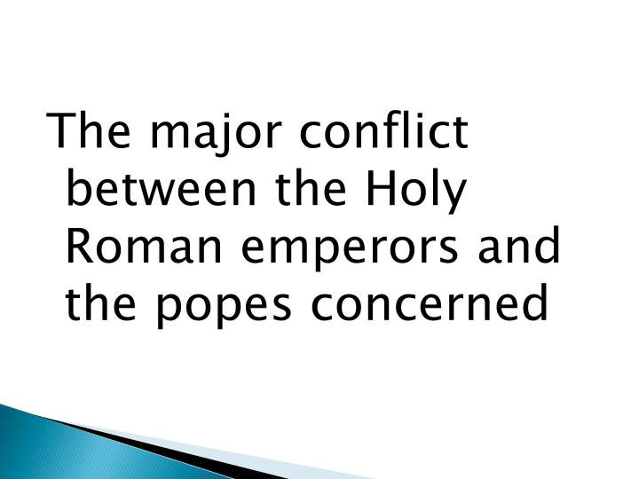 The major conflict between the Holy Roman emperors and the popes concerned