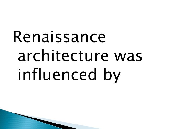 Renaissance architecture was influenced by