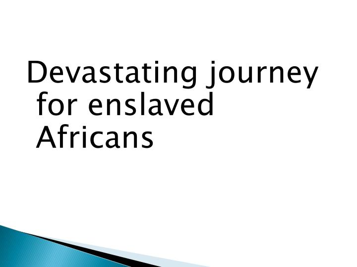 Devastating journey for enslaved Africans