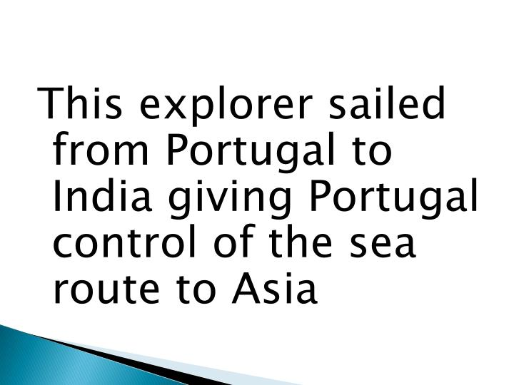 This explorer sailed from Portugal to India giving Portugal control of the sea route to Asia