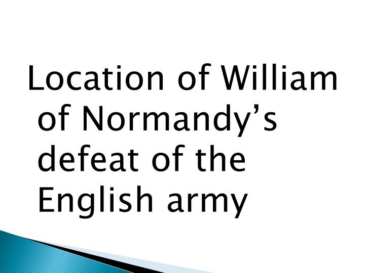 Location of William of Normandy's defeat of the English army