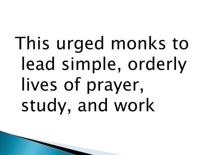 This urged monks to lead simple, orderly lives of prayer, study, and work