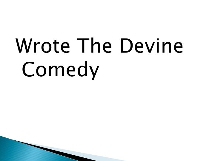 Wrote The Devine Comedy
