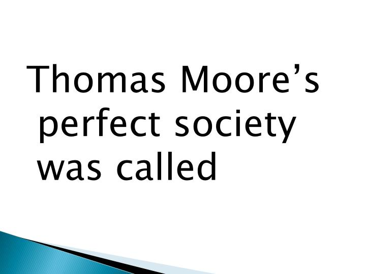 Thomas Moore's perfect society was called