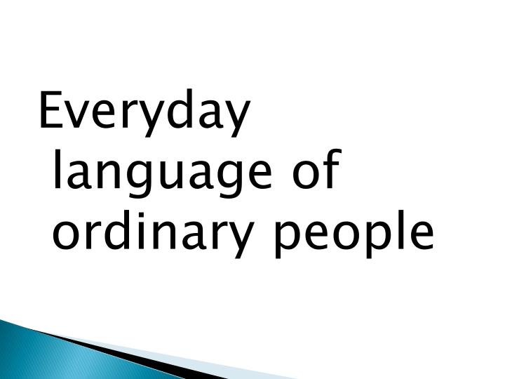 Everyday language of ordinary people