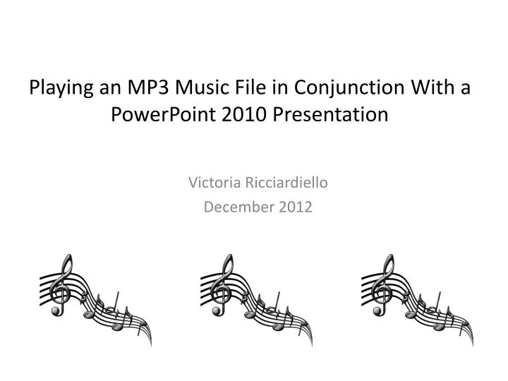 Playing an mp3 music file in conjunction with a powerpoint 2010 presentation