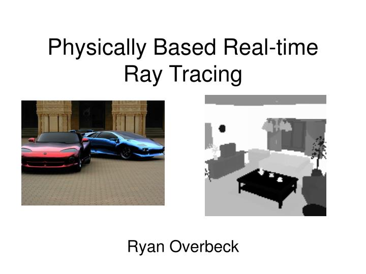 Physically based real time ray tracing