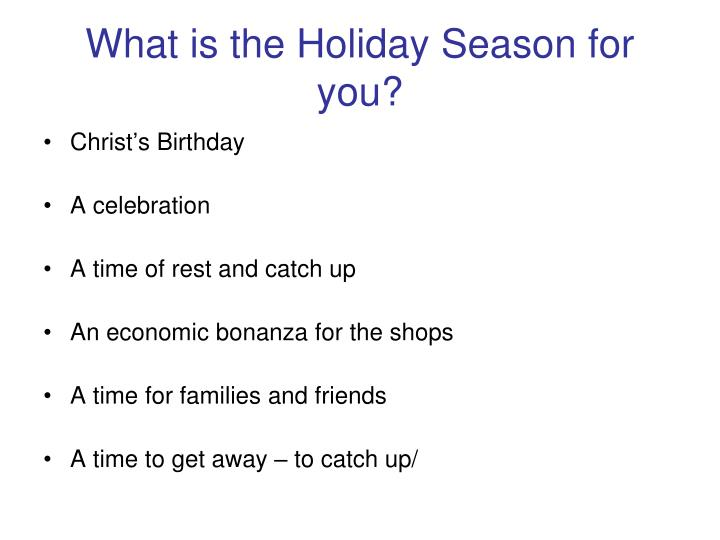 What is the holiday season for you