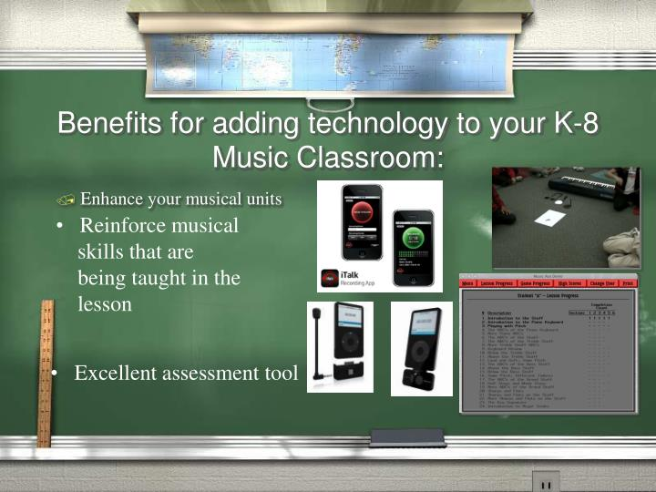 Benefits for adding technology to your K-8 Music Classroom: