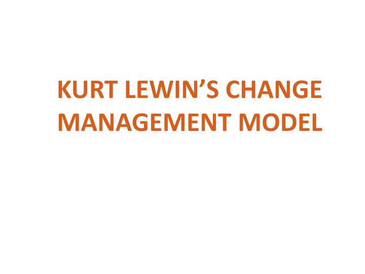 Kurt lewin s change management model