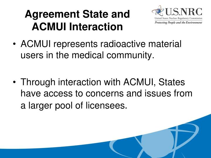 ACMUI represents radioactive material users in the medical community.