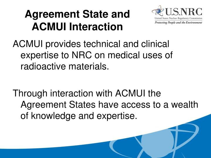 ACMUI provides technical and clinical expertise to NRC on medical uses of radioactive materials.