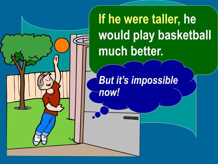 If he were taller,