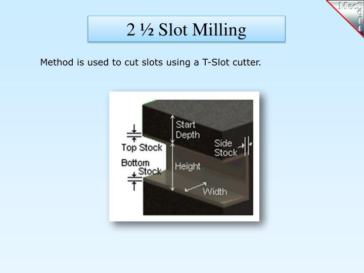 2 ½ Slot Milling