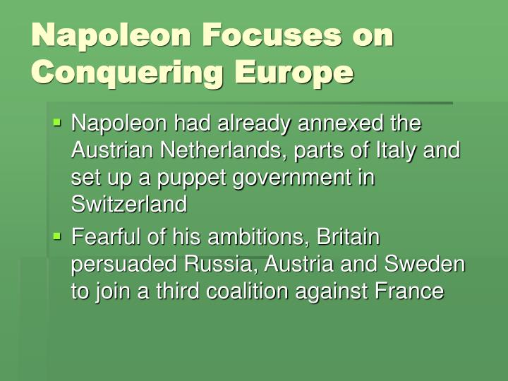Napoleon Focuses on Conquering Europe