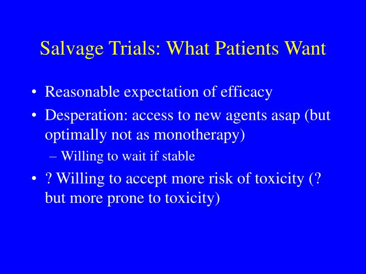 Salvage Trials: What Patients Want