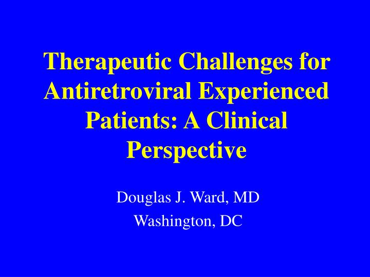 Therapeutic Challenges for Antiretroviral Experienced Patients: A Clinical Perspective