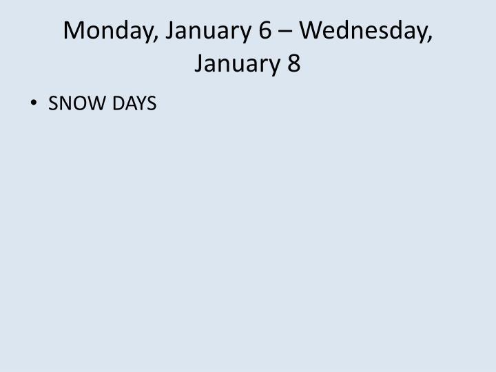 Monday, January 6 – Wednesday, January 8