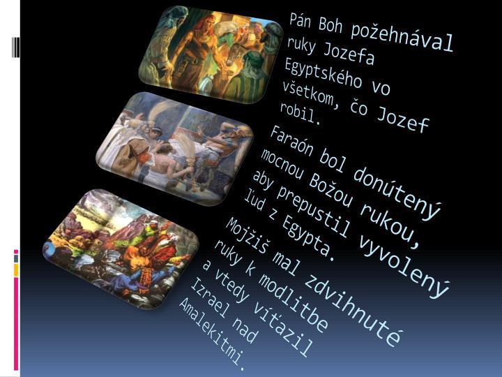 Pán Boh požehnával ruky Jozefa Egyptského vo všetkom, čo Jozef