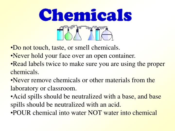 Do not touch, taste, or smell chemicals.