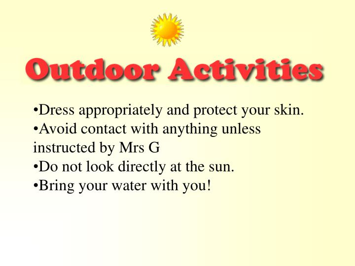 Dress appropriately and protect your skin.