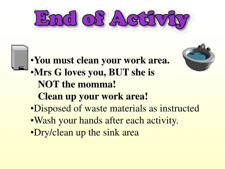 You must clean your work area.